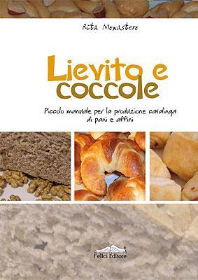 Lievito e Coccole. Piccolo manuale per la produzione casalinga di pani e affini