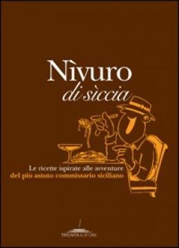 Nivuro di Siccia. Le ricette ispirate alle avventure del più astuto commissario siciliano