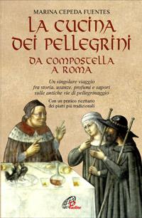 La cucina dei pellegrini. Da Compostela a Roma.